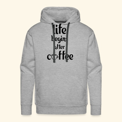 life begins after coffee - Men's Premium Hoodie