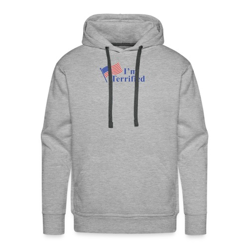I'm Terrified by Trump - Men's Premium Hoodie