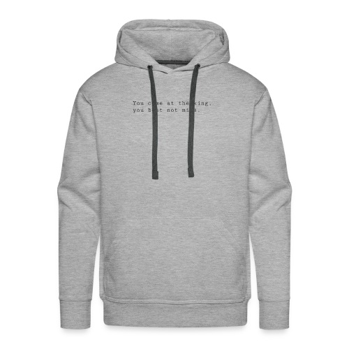 You come at the king, you best not miss - Men's Premium Hoodie