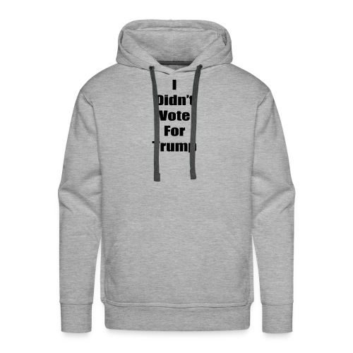 I Didn't Vote For Trump (black text) - Men's Premium Hoodie