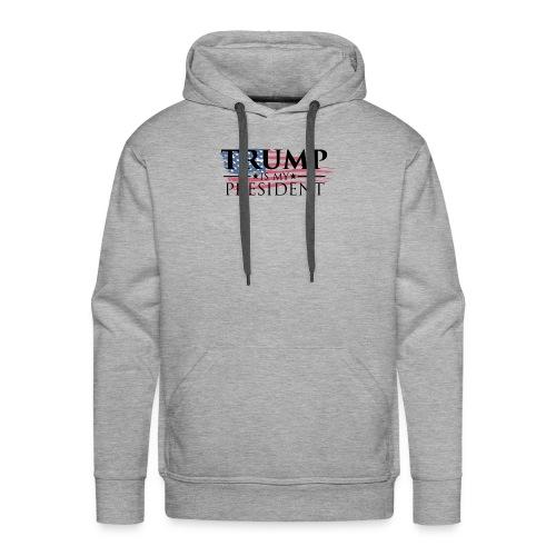Trump is my President - Men's Premium Hoodie