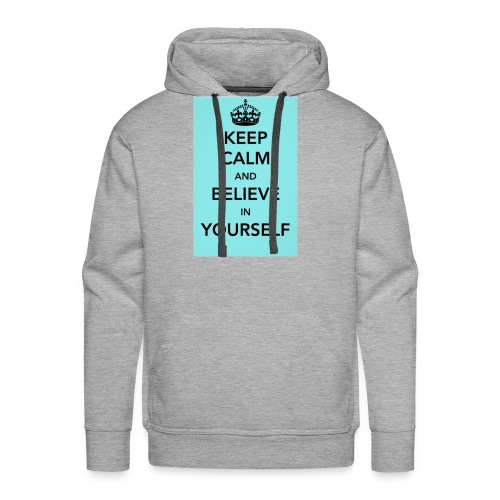 Keep calm and believe in yourself - Men's Premium Hoodie