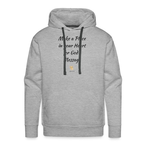 Make a Place in your Heart for God's Message - Men's Premium Hoodie