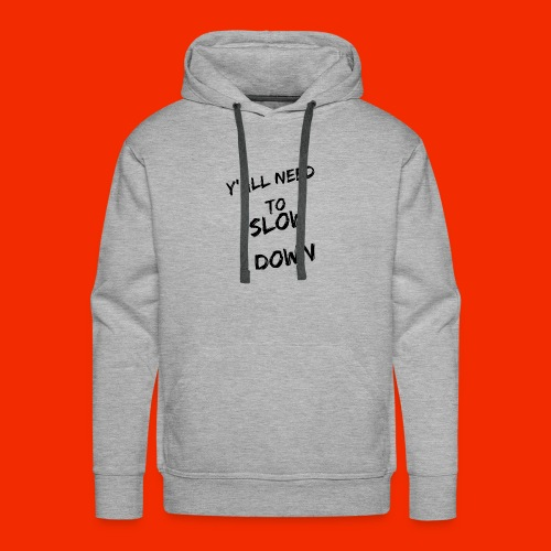 Y'all Need To Slow Down - Men's Premium Hoodie
