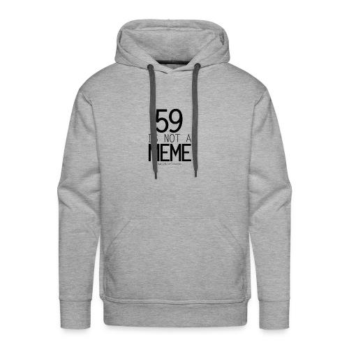 59 is not a meme - Men's Premium Hoodie