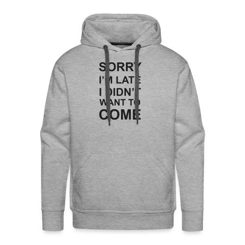 Sorry I'm Late Tshirt - Men's Premium Hoodie