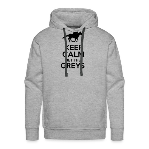 Keep Calm Bet The Greys - Men's Premium Hoodie