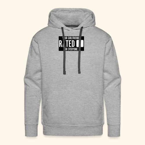 Your girlfriend rated E for Everyone - Men's Premium Hoodie