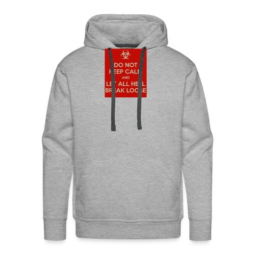 do-not-keep-calm-and-let-all-hell-break-loose - Men's Premium Hoodie