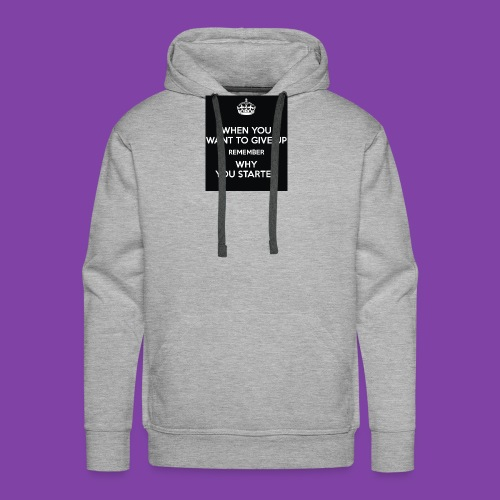 when-you-want-to-give-up-remember-why-you-started- - Men's Premium Hoodie
