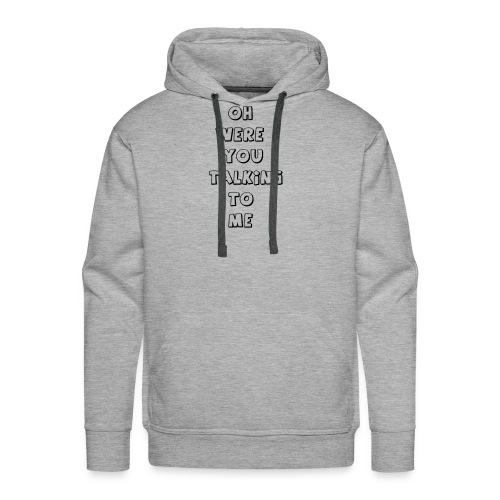 were you talking to me - Men's Premium Hoodie