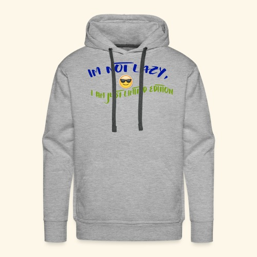 Im not lazy, I am just LIMITED EDITION - Men's Premium Hoodie