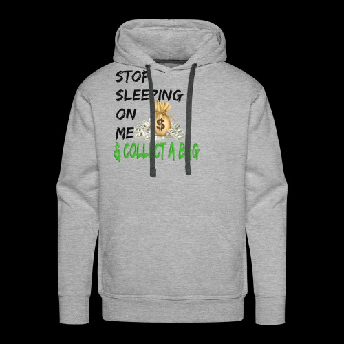 Stop Sleeping On Me And Collect A Bag - Men's Premium Hoodie