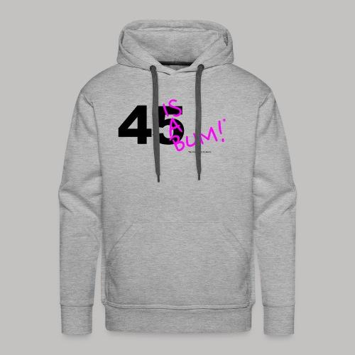 45 Is A Bum! - Men's Premium Hoodie