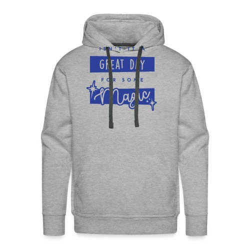 Isn't It A Great Day For Some Magic - Men's Premium Hoodie