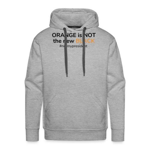 Orange is not the new Black - Not my President - Men's Premium Hoodie