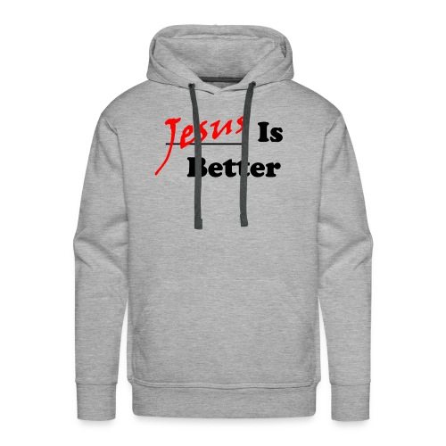 Jesus Is Better (Mens) - Men's Premium Hoodie