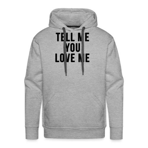 Tell me you love me - Men's Premium Hoodie