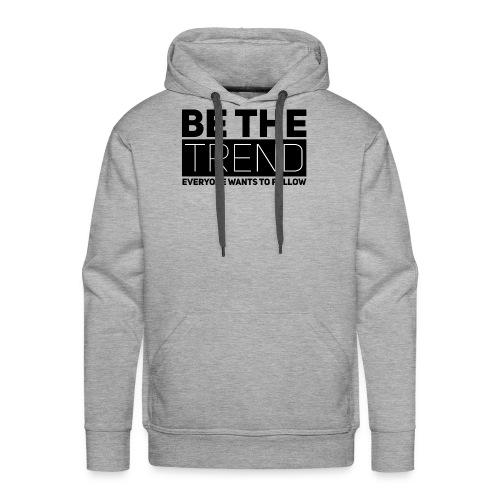 Be The Trend - Men's Premium Hoodie