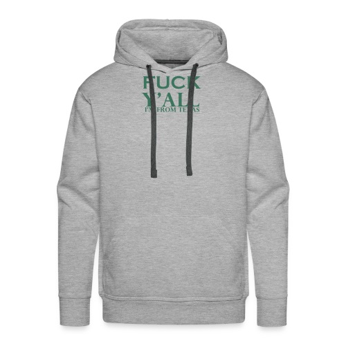 fuck you all i am from texas - Men's Premium Hoodie