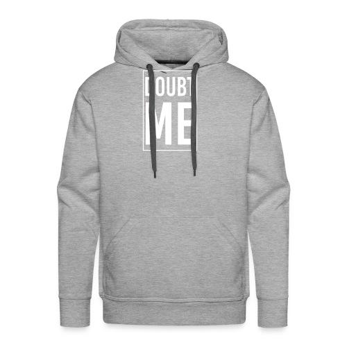 DOUBT ME T-SHIRT - Men's Premium Hoodie