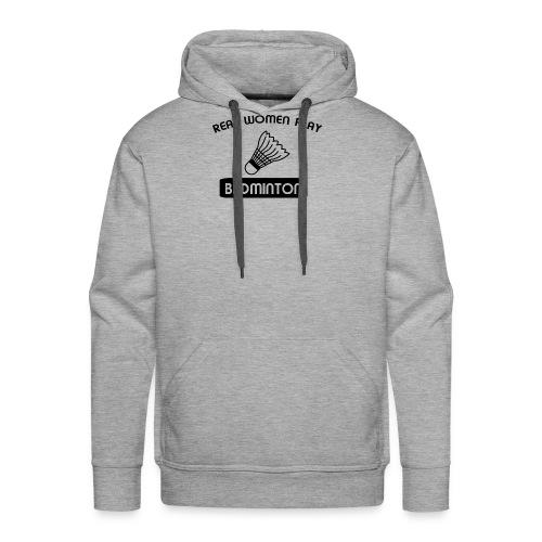 REAL WOMEN PLAY BADMINTON t-shirt design - Men's Premium Hoodie