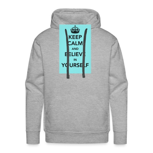 Keep calm and believe in yourself - Men's Premium Hoodie