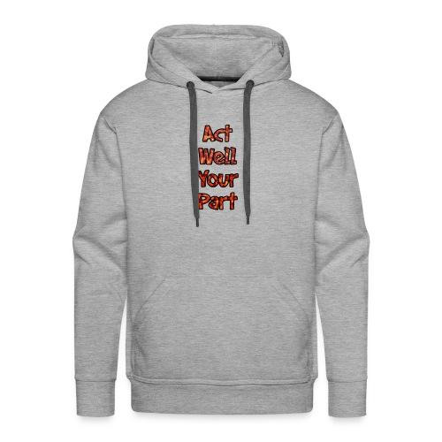 act well your part hoodie - Men's Premium Hoodie