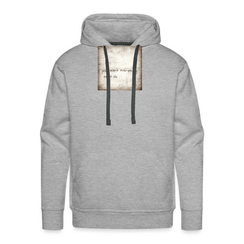 I just want everything to be ok - Men's Premium Hoodie