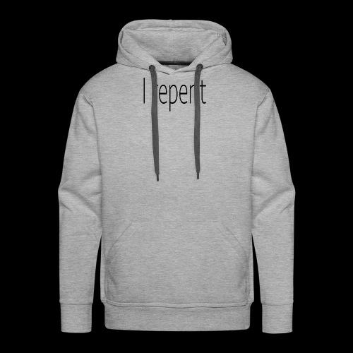 I Repent - Men's Premium Hoodie