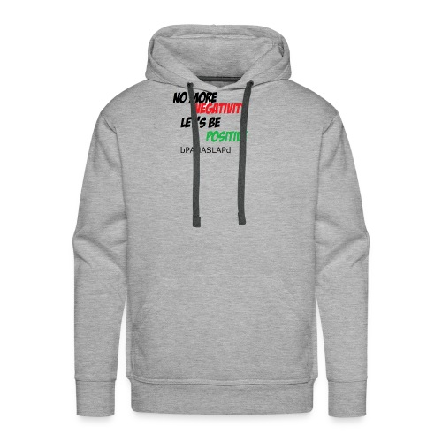 No more negativiyi let s stay positive - Men's Premium Hoodie