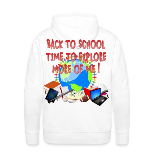 BACK TO SCHOOL, TIME TO EXPLORE MORE OF ME ! - Men's Premium Hoodie