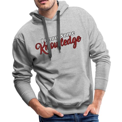 I Know Some Knowledge - Men's Premium Hoodie