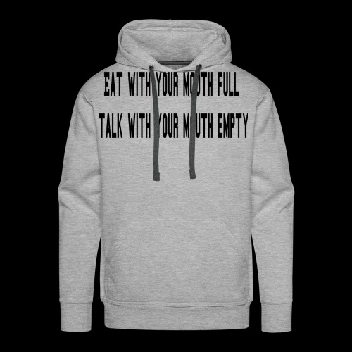 Eat Full Talk Empty - Men's Premium Hoodie