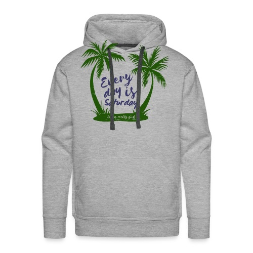 Life Is Really Good Every Day Is Saturday - Men's Premium Hoodie