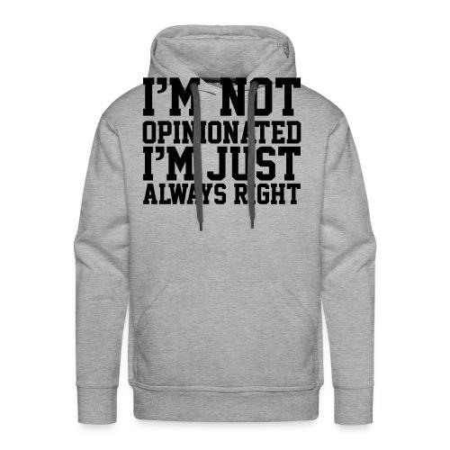 Im Not Opinionated Just always Right, Sarcasm, Fun - Men's Premium Hoodie