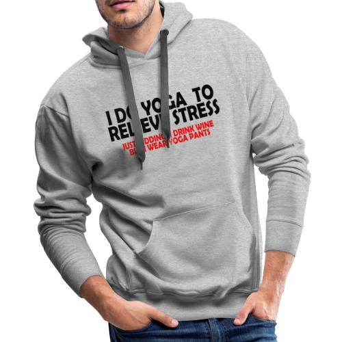 Yoga To Relieve Stress Drinking Even Better - Men's Premium Hoodie