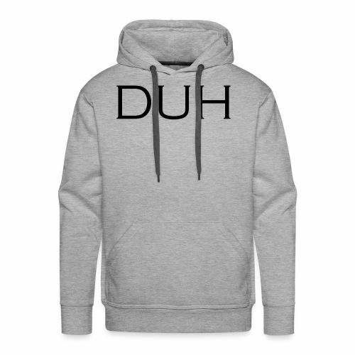 Upper Case Duh - Men's Premium Hoodie