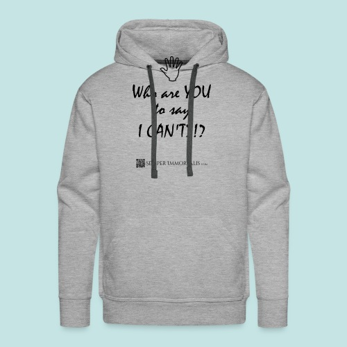 You say I can't? - Men's Premium Hoodie