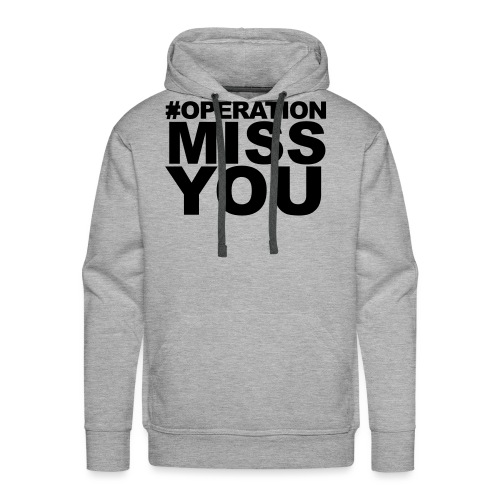 Operation Miss You - Men's Premium Hoodie