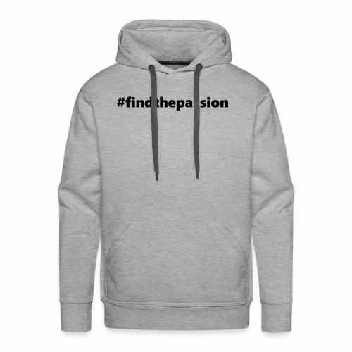 Find The Passion - Black - Men's Premium Hoodie