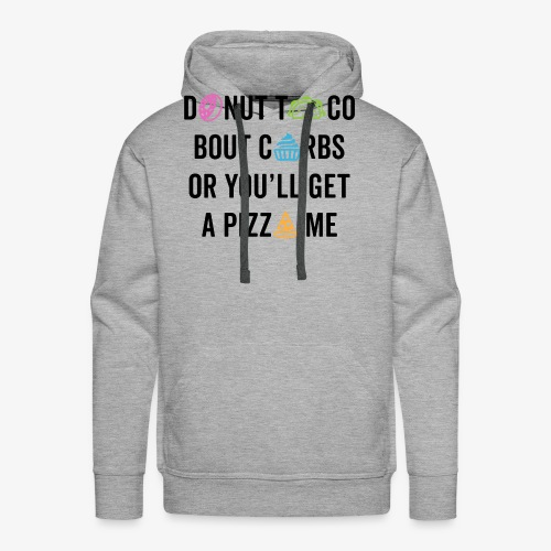 Donut Taco Bout Carbs Or You'll Get A Pizza Me v2 - Men's Premium Hoodie