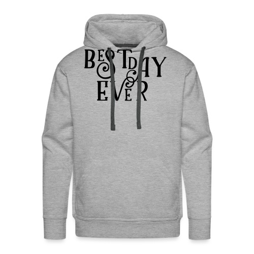 Best Day Ever Fancy - Men's Premium Hoodie