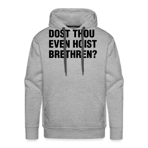 Dost Thou Even Hoist Brethren? - Men's Premium Hoodie