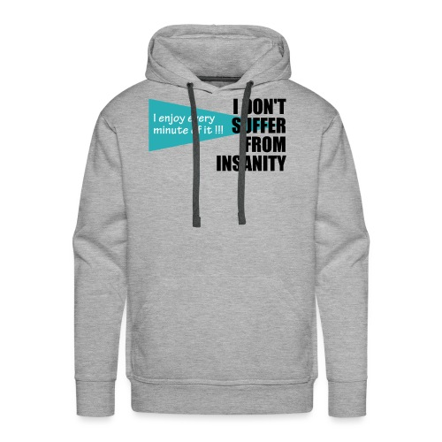 I Don't Suffer From Insanity, I enjoy every minute - Men's Premium Hoodie