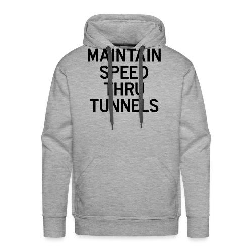 Maintain Speed Thru Tunnels (Black) - Men's Premium Hoodie