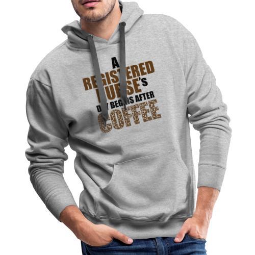 Register Nurse Day Begins After Coffee - Men's Premium Hoodie
