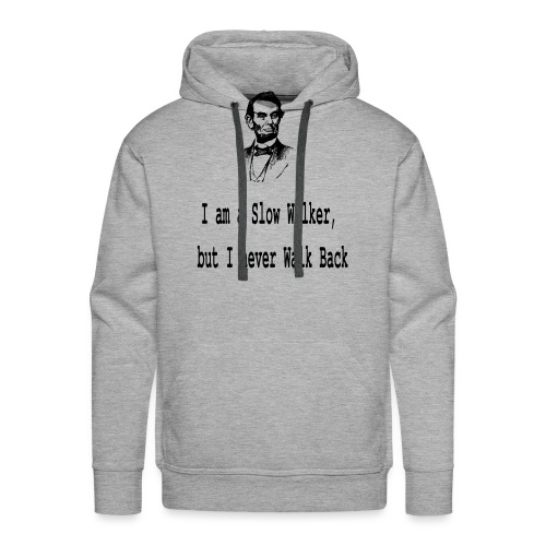 I am slow walker- Lincoln Quotes - Men's Premium Hoodie
