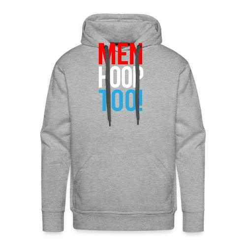 Red, White & Blue ---- Men Hoop Too! - Men's Premium Hoodie