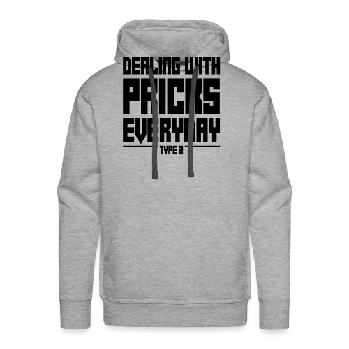 Dealing With Pricks Type 2 - Men's Premium Hoodie